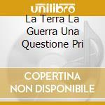 LA TERRA LA GUERRA UNA QUESTIONE PRI cd musicale di C.S.I.