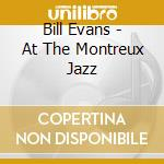 Bill Evans - At The Montreux Jazz cd musicale di Bill Evans