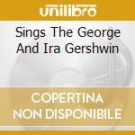 SINGS THE GEORGE AND IRA GERSHWIN cd musicale di Ella Fitzgerald