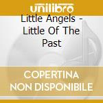 Little Angels - Little Of The Past cd musicale di Angels Little