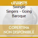 Swingle Singers - Going Baroque cd musicale di Singers Swingle