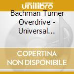 Bachman Turner Overdrive - Universal Masters Collection cd musicale di BACHMAN TURNER OVERDRIVE
