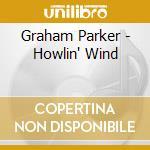 Graham Parker - Howlin' Wind cd musicale di PARKER GRAHAM