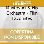 Mantovani & His Orchestra - Film Favourites cd musicale di MANTOVANI AND HIS ORCHESTRA