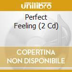 PERFECT FEELING (2CD) cd musicale di ARTISTI VARI