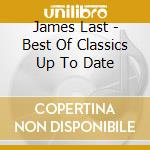 James Last - Best Of Classics Up To Date cd musicale di James Last