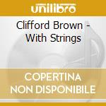 WHITH STRINGS cd musicale di Clifford Brown