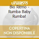 Rumba baby rumba ! cd musicale di Ritmo Bio