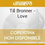 Till Bronner - Love cd musicale di BRONNER TILL