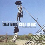 CHAT NOIR CHAT BLANC cd musicale di O.S.T.