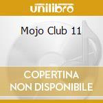 Mojo Club 11 cd musicale di ARTISTI VARI