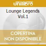 LOUNGE LEGENDS VOL.1 cd musicale di ARTISTI VARI