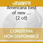 Americana best of new ... (2 cd) cd musicale di Artisti Vari