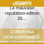 La mauvaise reputation-edition 20 anniversaire cd musicale di Georges Brassens