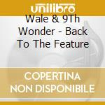 Wale & 9Th Wonder - Back To The Feature cd musicale di WALE & 9TH WONDER
