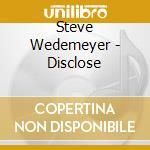 Steve Wedemeyer - Disclose cd musicale di Wedemeyer Steve