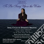 Argento Dominick / Vaughan Williams Ralph - To Be Sung Upon The Water, Letters From Composers, Songs About Spring  - Michaels Bedi Patrice  Sop/elizab cd musicale di Dominick Argento