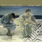 Shall I Compare Thee? - Opere Corali Su Testi Di Shakespeare  - Chicago A Cappella cd musicale di Miscellanee