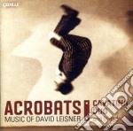 Leisner David - Acrobats, El Coco, Nostalgia, Dances In The Madhouse, Trittico, Extremes  - Cavatina Duo cd musicale di David Leisner