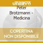Peter Brotzmann - Medicina cd musicale di BROTZMANN