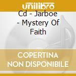 CD - JARBOE - MYSTERY OF FAITH cd musicale di JARBOE
