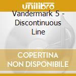 Vandermark 5 - Discontinuous Line cd musicale di VANDERMARK 5