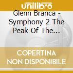 Glenn Branca - Symphony 2 The Peak Of The Sacred cd musicale di Glenn Branco