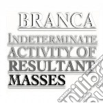 Glenn Branca - Indeterminate Activity Of Resultant Mass cd musicale di Glenn Branca