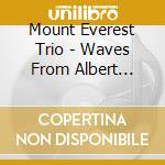 Mount Everest Trio - Waves From Albert Ayler cd musicale di MOUNT EVEREST TRIO
