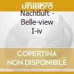 Nachtluft - Belle-view I-iv cd musicale di NACHTLUFT