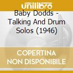 CD - BABY DODDS - TALKING AND DRUM SOLOS (1946) cd musicale di Dodds Baby