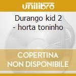 Durango kid 2 - horta toninho cd musicale di Toninho Horta