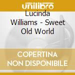 Sweet old world cd musicale di Lucinda Williams