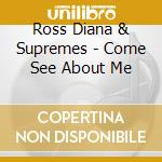 Ross Diana & Supremes - Come See About Me cd musicale di Diana Ross