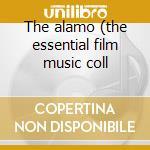 The alamo (the essential film music coll cd musicale di Dimitri Tiomkin