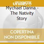 Mychael Danna - The Nativity Story cd musicale di Mychael Danna