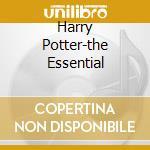 HARRY POTTER-THE ESSENTIAL cd musicale di ARTISTI VARI