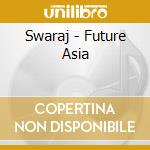 Swaraj - Future Asia cd musicale di ARTISTI VARI