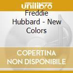Freddie Hubbard - New Colors cd musicale di Freddie Hubbard