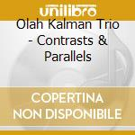 Contrasts + parallels cd musicale di Trio Olah