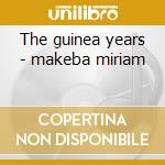 The guinea years - makeba miriam cd musicale di Miriam Makeba