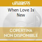 WHEN LOVE IS NEW                          cd musicale di Billy Paul