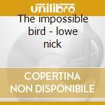 The impossible bird - lowe nick cd musicale di Nick Lowe