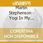 Yogi in my house - stephenson martin cd musicale di Stephenson Martin