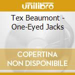 Tex Beaumont - One-Eyed Jacks cd musicale di Beaumont Tex