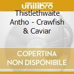 Thistlethwaite Antho - Crawfish & Caviar cd musicale di Thistlethwaite (waterboys)