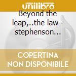 Beyond the leap,..the law - stephenson martin cd musicale di Stephenson Martin
