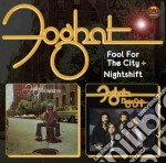 Fool for the city & nightshift cd musicale di Foghat