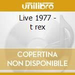 Live 1977 - t rex cd musicale di T-rex