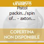 Pistol packin../spin of.. - axton hoyt cd musicale di Hoyt Axton